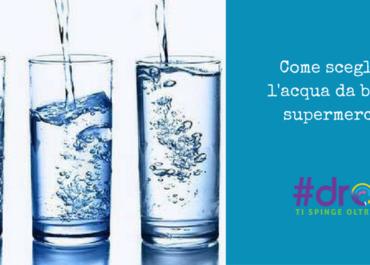 Come scegliere l'acqua da bere al supermercato.